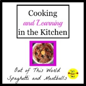 Cooking and Learning in the Kitchen: Out of This World Spaghetti and Meatballs
