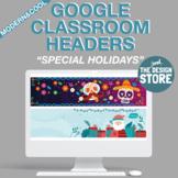 Cool Google Classroom Headers - Holidays (Customizable - D