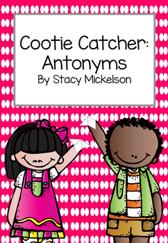 Cootie Catcher - Antonyms ~Updated & Expanded !~