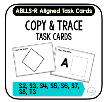 Copy & Trace Task Cards [ABLLS-R S2 - S8, T3]