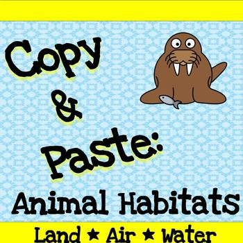Copy and Paste Practice: Animal Habitats (Land/Air/Water)