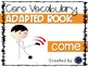 Core Vocabulary Adapted Book: COME