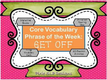 Core Vocabulary Phrase of the Week Interactive Book and Activities- Get Off