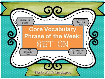 Core Vocabulary Phrase of the Week Interactive Book and Activities- Get On