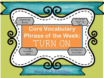 Core Vocabulary Phrase of the Week Interactive Book and Activities- Turn On