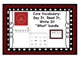 Core Vocabulary: WHAT - Say, Read, Write