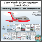 Core Word & Conversation Snack Mats:  Community Helpers and Their Transportation
