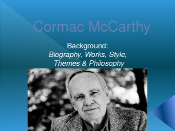 Cormac McCarthy Background Presentation: Themes & Philosophy, Style, Works,& Bio