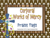 Corporal Works of Mercy Brag Tags