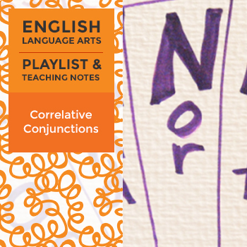 Correlative Conjunctions - Playlist and Teaching Notes