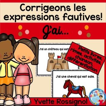Corrigeons les expressions fautives! (J'ai + nom...)