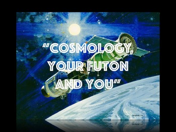 """Cosmology, Your Futon and You"" (science song and powerpoint)"