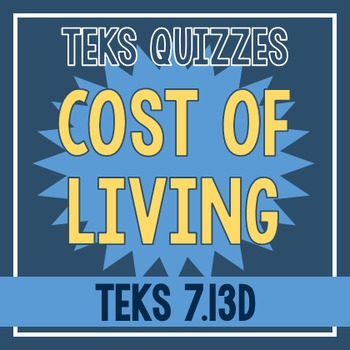 Cost of Living Quiz (TEKS 7.13D)