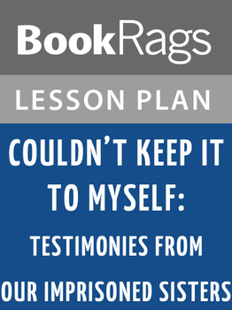 Couldn't Keep It to Myself: Testimonies from Our Imprisoned Sisters Lesson Plans