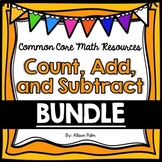 Count, Add, and Subtract - Unit 1 Bundle {Common Core Math Resources}