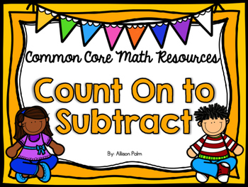 Count On To Subtract {Common Core Math Resources}