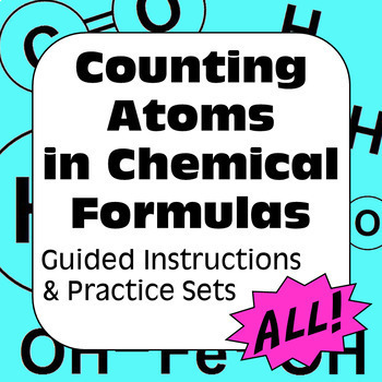 Counting Atoms in Chemical Formulas: Guided Instruction & 4 Practice Sets
