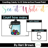 Counting Candy - Counting by 1's See it Write it