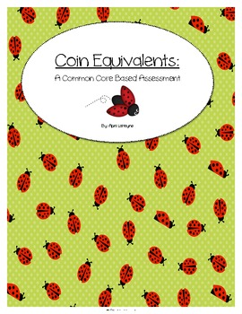 Counting Coins- Equivalents: A Common Core Assessment
