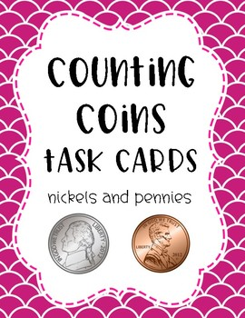 Counting Coins Task Cards: Nickels and Pennies
