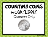 Counting Coins Worksheets - Quarters Only