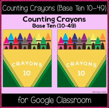 Counting Crayons: Base Ten 10-49 (Great for Google Classroom)