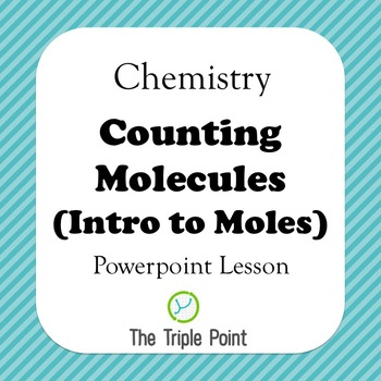 Chemistry: Counting Molecules: An Introduction to Moles