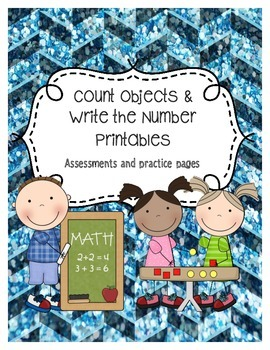 Counting Objects & Writing the Numbers Printables, Assessment, or Homework