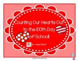 Counting Our Hearts Out to the 100th Day of School!-An Original Story and Packet