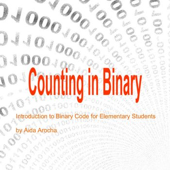 Counting in Binary: Introduction to Binary Numbers for Elementary Students