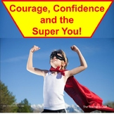 Courage: Confidence and the Super You!