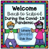 Covid - 19 Return to School  EDITABLE  Google Slide Show