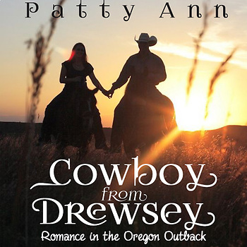 Cowboy from Drewsey  ~Return to Romance~  An Oregon Outback Adventure