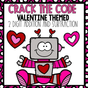 Crack the Code 2 Digit Addition and Subtraction--Valentine Themed