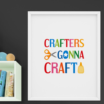 Crafters Gonna Craft Printable Poster for Wall Art Decor