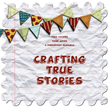 Lucy Calkins Crafting True Stories *Entire Unit*