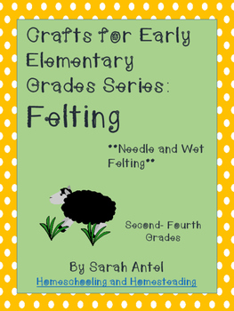 Crafts & Activities for Early Elementary Grades: Felting