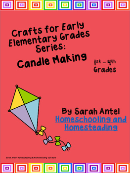 Crafts for Early Elementary Grades Series: Candle Making