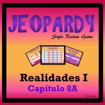 Jeopardy Review - Realidades I - Ch 8A