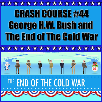 Crash Course #44 George H.W. Bush and the End of the Cold War Questions and Quiz
