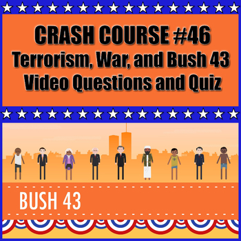 Crash Course #46 Terrorism, the War, and Bush 43 Viewing Guide and Quiz
