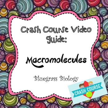Crash Course Biology Video Guide: Macromolecules