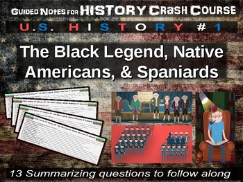 Crash Course US History GUIDED NOTES #1 The Black Legend, Natives, & Spaniards