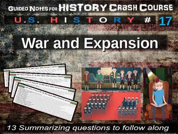 Crash Course US History GUIDED NOTES #17 - War and Expansion