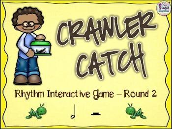 Crawler Catch - Round 2 (Half Note/Half Rest)