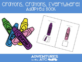 Crayons, Crayons Everywhere!  Adapted Book