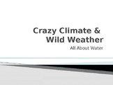 Crazy Climate and Wild Weather- All About Water