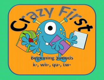 Crazy First   Beginning Sounds k, wh, qu, tw  (Common Core)