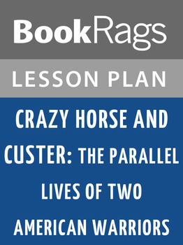 Crazy Horse and Custer: The Parallel Lives of Two American Warriors Lesson Plans