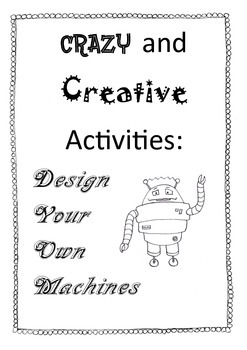 Crazy and Creative Activities:  Design your own machines